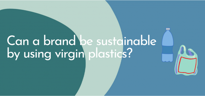 can a brand be sustainable by using virgin plastics
